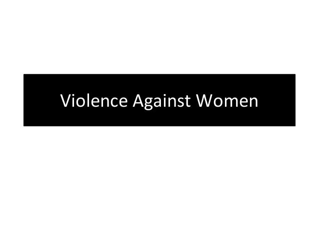 violence against woman essay Violence against women violence against women is a pervasive and widespread plague on our society- one that crosses geographic, economic and racial lines.