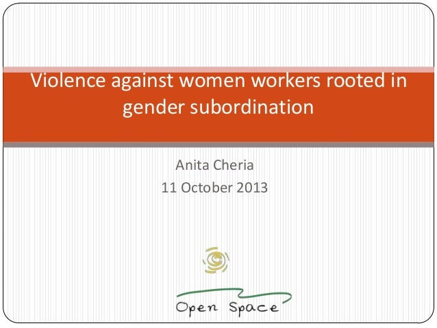 Violence against women workers rooted in gender subordination Anita Cheria 11 October 2013