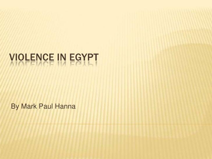 Violence in Egypt<br />By Mark Paul Hanna<br />