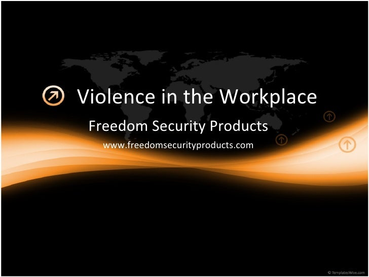 Violence in the Workplace Freedom Security Products www.freedomsecurityproducts.com