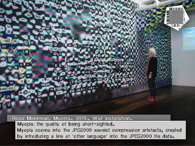 Rosa Menkman, Myopia. 2015. Wall installation. Myopia: the quality of being short-sighted. Myopia zooms into the JPG2000 w...