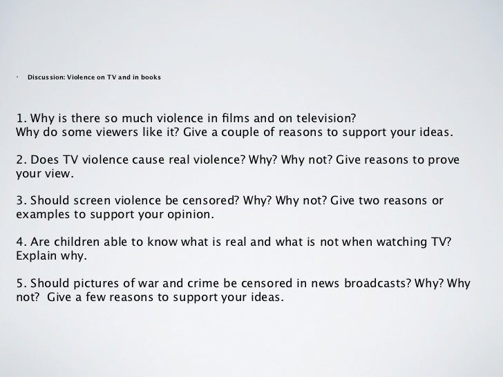 •   Discussion: Violence on TV and in books1. Why is there so much violence in films and on television? Why do some viewers...
