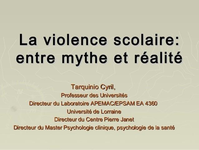 La violence scolaire:La violence scolaire: entre mythe et réalitéentre mythe et réalité Tarquinio Cyril,Tarquinio Cyril, P...