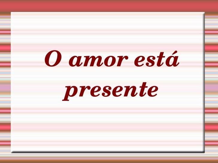 O amor está presente