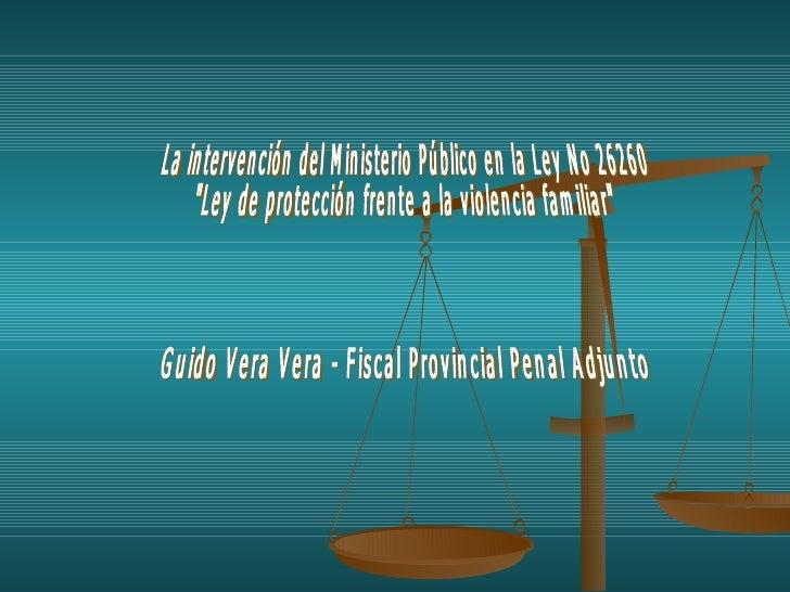"""La intervención del Ministerio Público en la Ley No 26260 """"Ley de protección frente a la violencia familiar"""" Gui..."""
