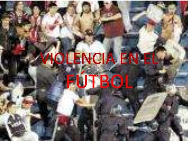Violencia en el fútbolVIOLENCIA EN EL FÚTBOL