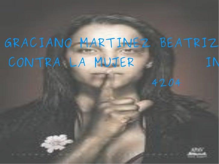 GRACIANO MARTINEZ BEATRIZ VIOLENCIA CONTRA LA MUJER  INFORMATICA 4204
