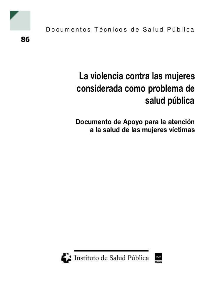 Documentos Técnicos de Salud Pública86             La violencia contra las mujeres            considerada como problema de...