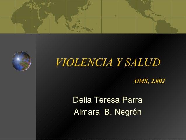 VIOLENCIA Y SALUD                 OMS, 2.002  Delia Teresa Parra  Aimara B. Negrón