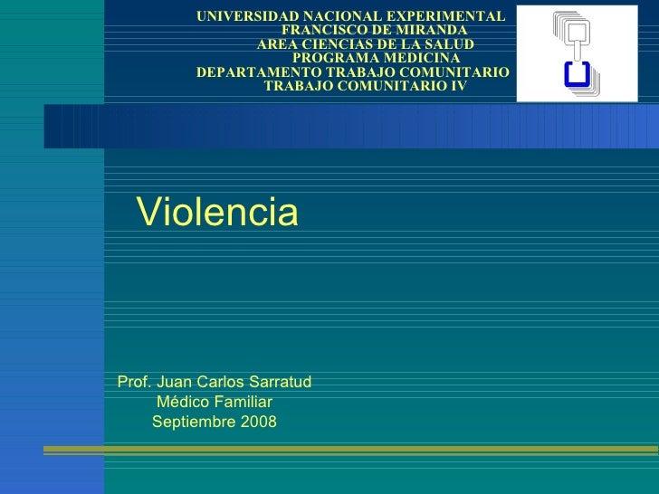 Violencia UNIVERSIDAD NACIONAL EXPERIMENTAL    FRANCISCO DE MIRANDA   AREA CIENCIAS DE LA SALUD   PROGRAMA MEDICINA DEPART...