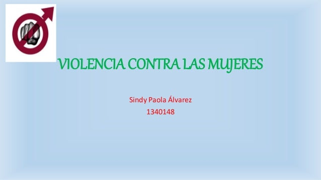 VIOLENCIA CONTRA LAS MUJERES Sindy Paola Álvarez 1340148