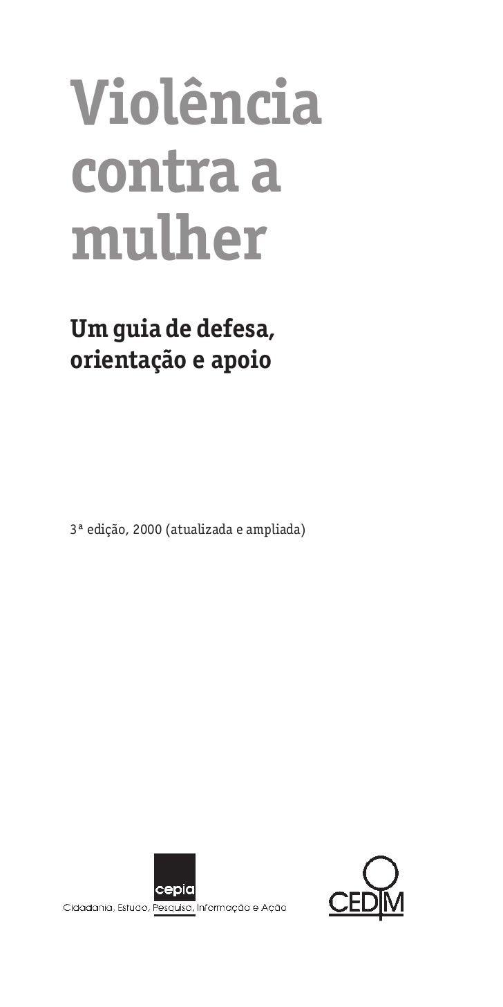 Violênciacontra amulherUm guia de defesa,orientação e apoio3ª edição, 2000 (atualizada e ampliada)