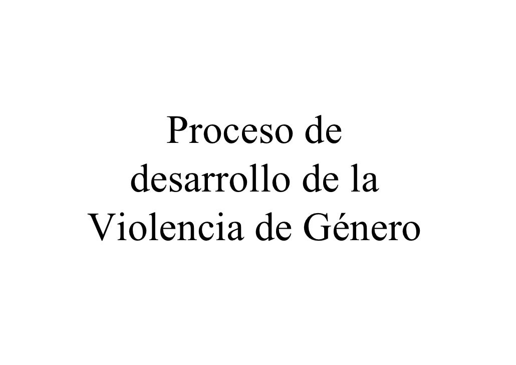 Proceso de   desarrollo de la Violencia de Género