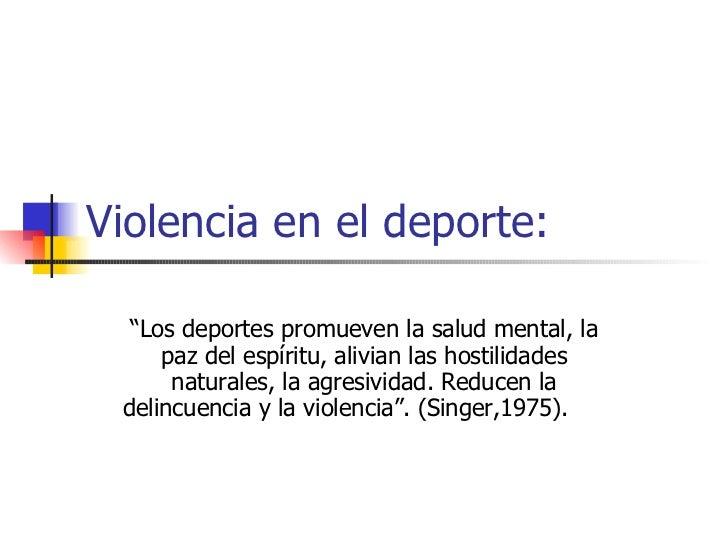 """Violencia en el deporte: """" Los deportes promueven la salud mental, la paz del espíritu, alivian las hostilidades naturales..."""