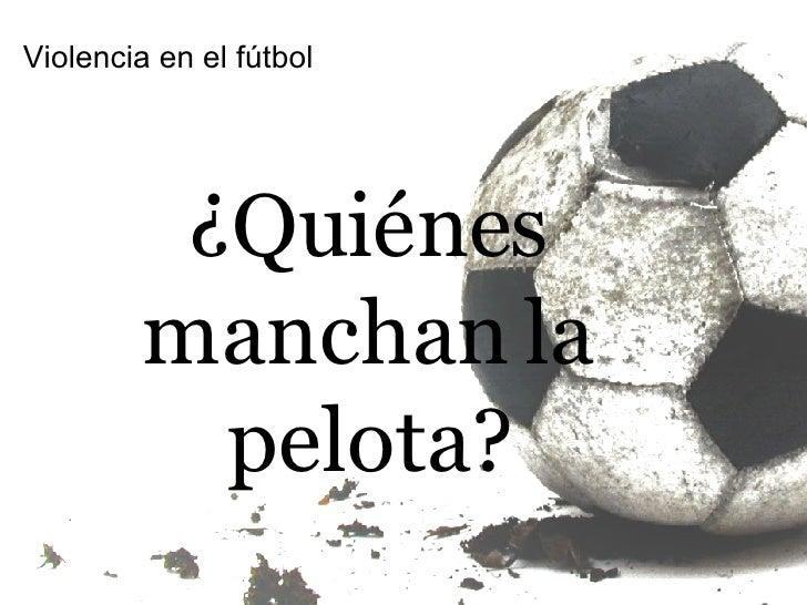 Violencia en el fútbol ¿Quiénes manchan la pelota?