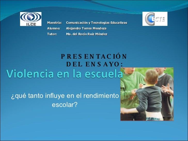 ¿qué tanto influye en el rendimiento escolar? PRESENTACIÓN DEL ENSAYO: <ul><ul><li>Maestría: Comunicación y Tecnologías Ed...