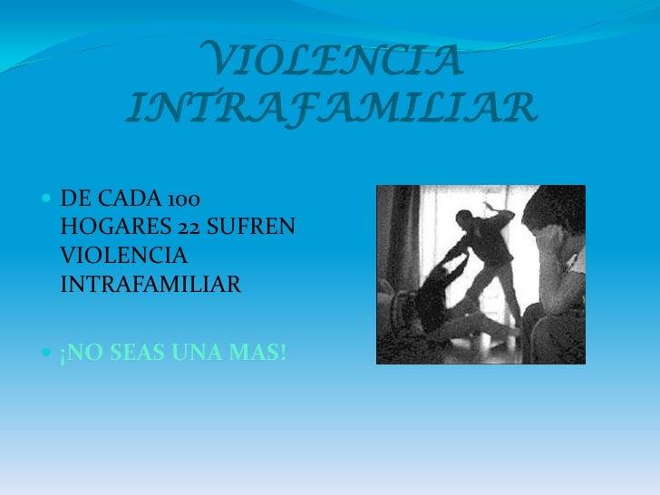 VIOLENCIA INTRAFAMILIAR<br />DE CADA 100 HOGARES 22 SUFREN VIOLENCIA INTRAFAMILIAR <br />¡NO SEAS UNA MAS!<br />