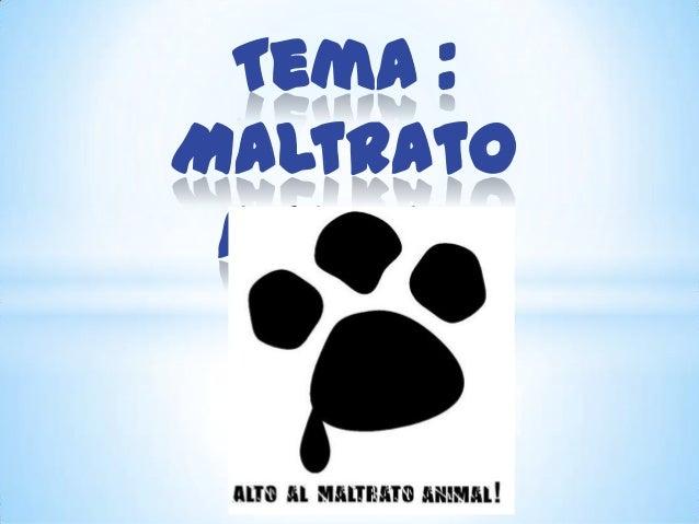 Tema : Maltrato Animal