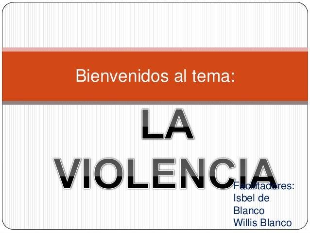 Bienvenidos al tema: Facilitadores: Isbel de Blanco Willis Blanco