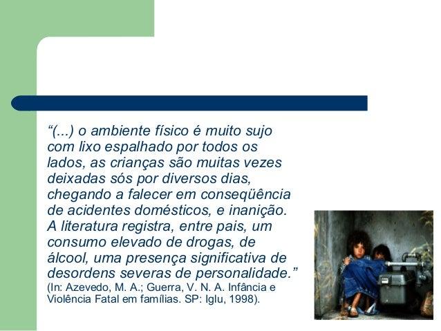 """""""(...) o ambiente físico é muito sujo com lixo espalhado por todos os lados, as crianças são muitas vezes deixadas sós por..."""