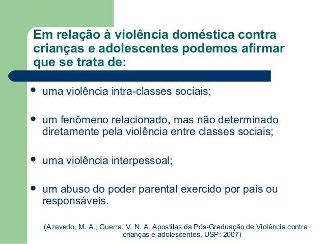 Em relação à violência doméstica contra crianças e adolescentes podemos afirmar que se trata de:  uma violência intra-cla...