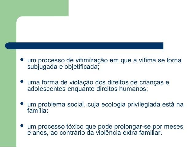  um processo de vitimização em que a vítima se torna subjugada e objetificada;  uma forma de violação dos direitos de cr...
