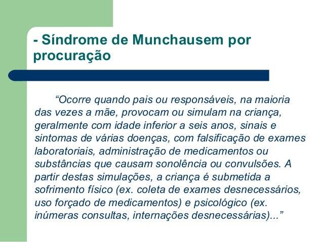 """- Síndrome de Munchausem por procuração """"Ocorre quando pais ou responsáveis, na maioria das vezes a mãe, provocam ou simul..."""