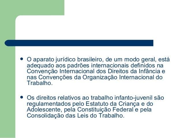  O aparato jurídico brasileiro, de um modo geral, está adequado aos padrões internacionais definidos na Convenção Interna...