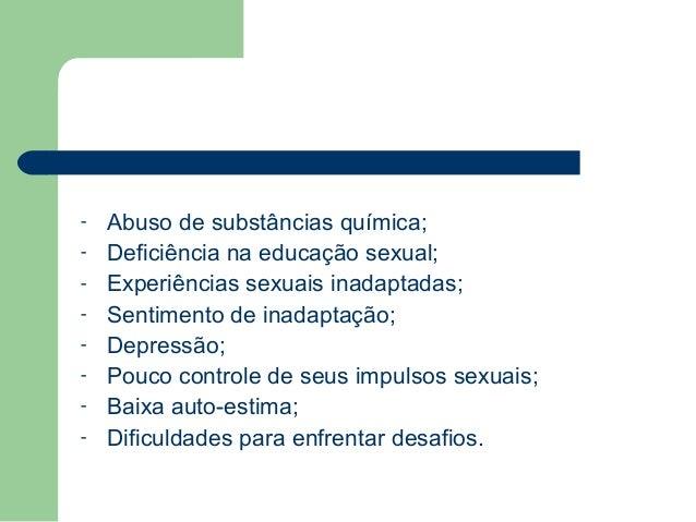 - Abuso de substâncias química; - Deficiência na educação sexual; - Experiências sexuais inadaptadas; - Sentimento de inad...