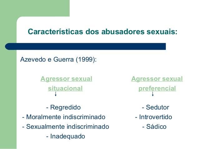 Características dos abusadores sexuais: Azevedo e Guerra (1999): Agressor sexual Agressor sexual situacional preferencial ...
