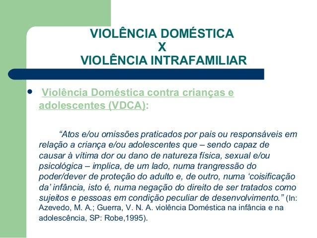 """VIOLÊNCIA DOMÉSTICA X VIOLÊNCIA INTRAFAMILIAR  Violência Doméstica contra crianças e adolescentes (VDCA): """"Atos e/ou omis..."""