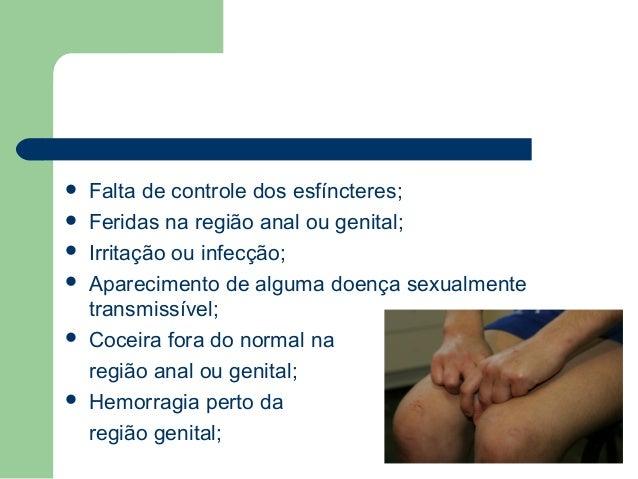  Falta de controle dos esfíncteres;  Feridas na região anal ou genital;  Irritação ou infecção;  Aparecimento de algum...