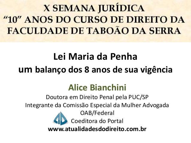 Lei Maria da Penha  um balanço dos 8 anos de sua vigência  Alice Bianchini  Doutora em Direito Penal pela PUC/SP  Integran...
