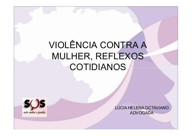 VIOLÊNCIA CONTRA A MULHER, REFLEXOS COTIDIANOSCOTIDIANOS LÚCIA HELENA OCTAVIANO ADVOGADA