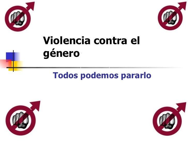 Violencia contra el género  Todos podemos pararlo