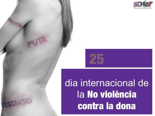 25 de novembredia internacional de   la No violència   contra la dona