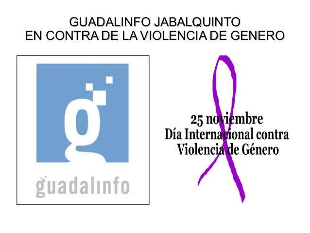 GUADALINFO JABALQUINTOGUADALINFO JABALQUINTO EN CONTRA DE LA VIOLENCIA DE GENEROEN CONTRA DE LA VIOLENCIA DE GENERO