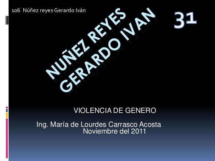 106 Núñez reyes Gerardo Iván                       VIOLENCIA DE GENERO         Ing. María de Lourdes Carrasco Acosta      ...