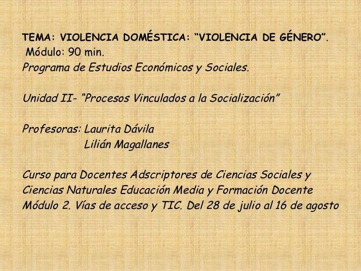 """TEMA: VIOLENCIA DOMÉSTICA: """"VIOLENCIA DE GÉNERO"""". Módulo: 90 min.Programa de Estudios Económicos y Sociales.Unidad II- """"Pr..."""