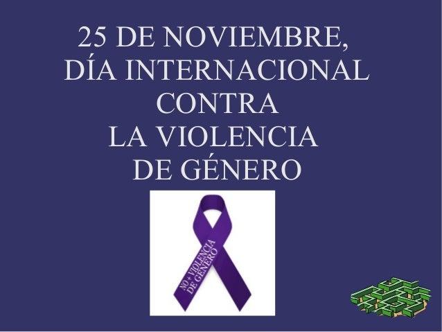 25 DE NOVIEMBRE,DÍA INTERNACIONAL      CONTRA   LA VIOLENCIA     DE GÉNERO