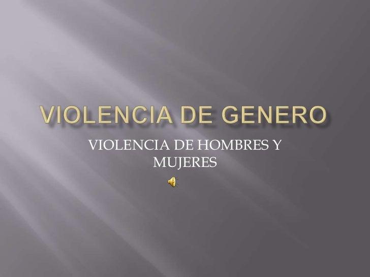 VIOLENCIA DE HOMBRES Y       MUJERES