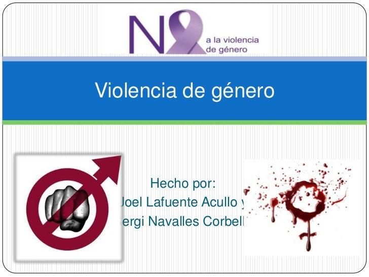 Violencia de género        Hecho por:  Joel Lafuente Acullo y Sergi Navalles Corbella