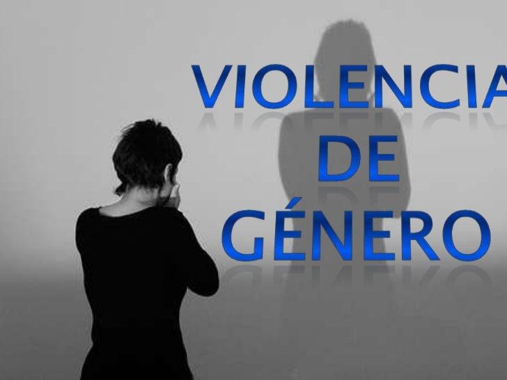 La violencia de género  es el tipo de violencia   física o psicológicaejercida contra cualquier mujer, solo por el echo   ...