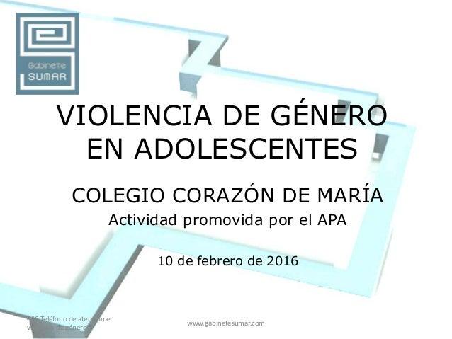 016 Teléfono de atención en violencia de género www.gabinetesumar.com VIOLENCIA DE GÉNERO EN ADOLESCENTES COLEGIO CORAZÓN ...