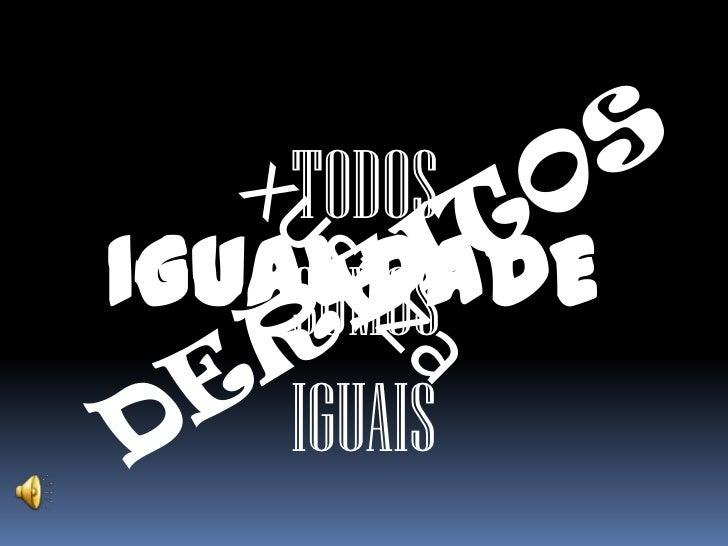 TODOS SOMOS IGUAIS<br />IGUALDADE<br />DEREITOS<br />xustiza<br />