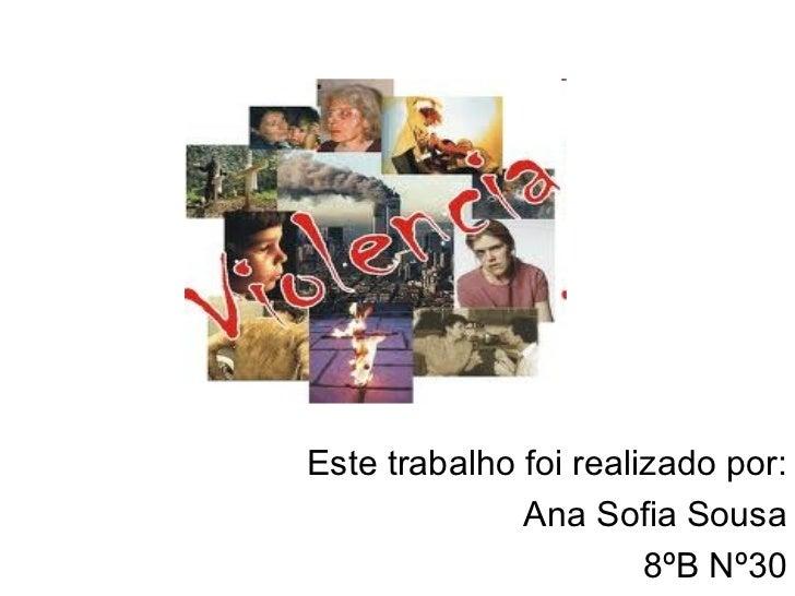 Este trabalho foi realizado por: Ana Sofia Sousa 8ºB Nº30