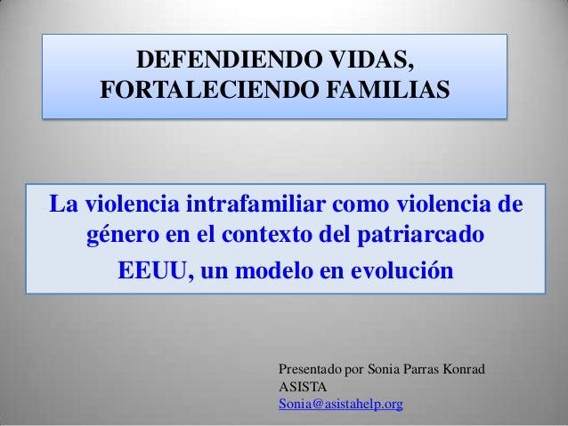 DEFENDIENDO VIDAS,    FORTALECIENDO FAMILIASLa violencia intrafamiliar como violencia de   género en el contexto del patri...