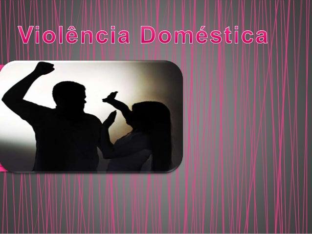 • A Violência Doméstica é um problema universal que atinge milhares de pessoas, em grande número de vezes de forma silenci...