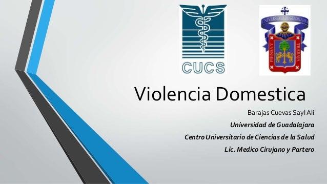 Violencia Domestica Barajas Cuevas Sayl Ali Universidad de Guadalajara Centro Universitario de Ciencias de la Salud Lic. M...