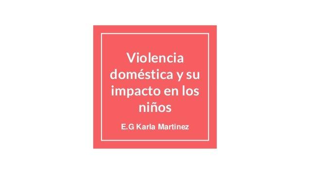 Violencia doméstica y su impacto en los niños E.G Karla Martinez